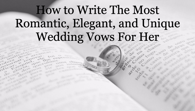How to write the most romantic elegant and unique wedding vows for how to write the most romantic elegant and unique wedding vows for her magnetic speaking junglespirit Choice Image