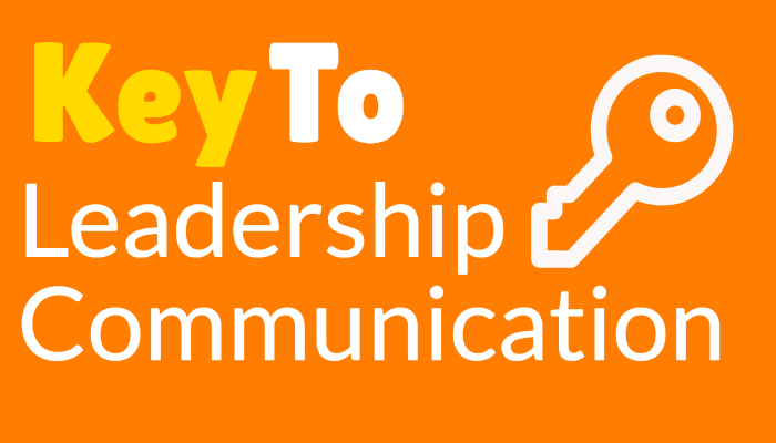 Communication is Key To Leadership