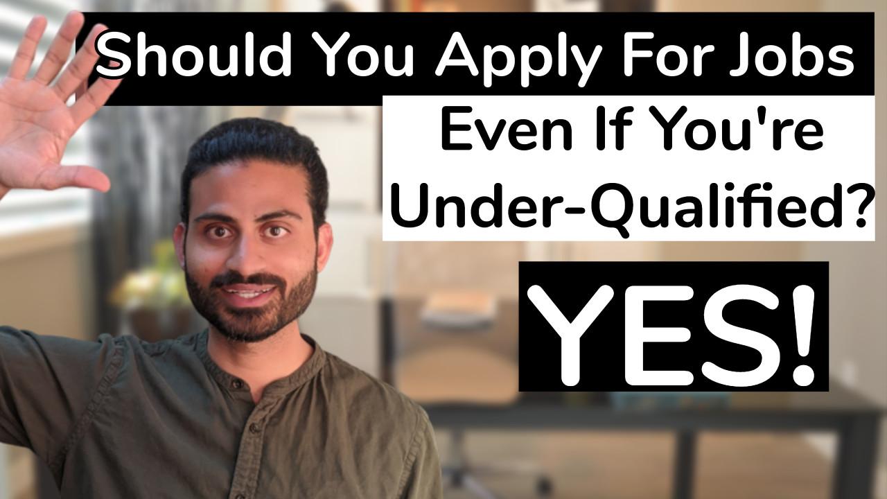 ShouldYouApplyForJobsEvenIfYou'reUnder-Qualified?Yes!
