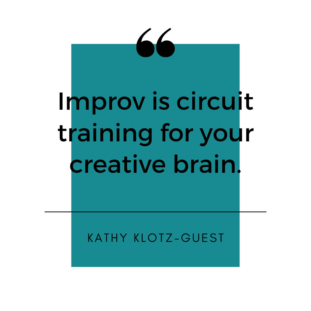 Improv is circuit training for your creative brain..png